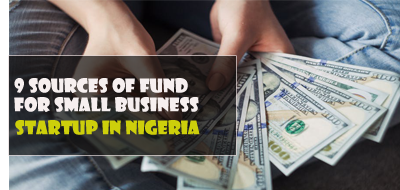 Nine (9) sources of fund for small business startups in Nigeria/Africa