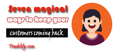 seven(7) magical ways to keep your customers coming back